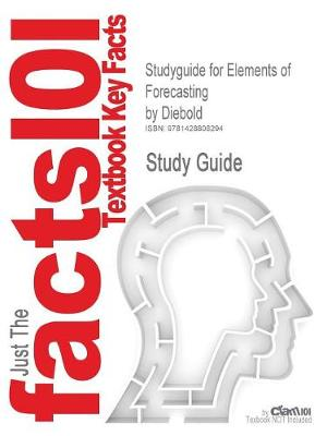 Studyguide for Elements of Forecasting by Diebold, ISBN 9780324163827