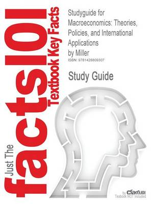 Studyguide for Macroeconomics: Theories, Policies, and International Applications by Miller, ISBN 9780324159929