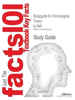 Studyguide for Criminological Theory by Ball, ISBN 9780761920779