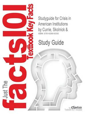 Studyguide for Crisis in American Institutions by Currie, Skolnick &, ISBN 9780205371488