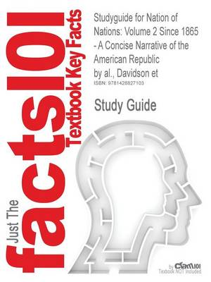 Studyguide for Nation of Nations: Volume 2 Since 1865 - A Concise Narrative of the American Republic by Al., Davidson Et, ISBN 9780072417753