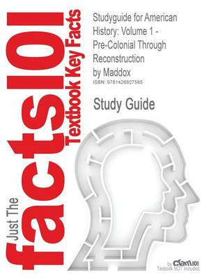 Studyguide for American History: Volume 1 - Pre-Colonial Through Reconstruction by Maddox, ISBN 9780072548235