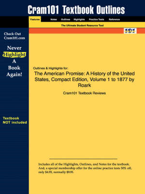 Studyguide for the American Promise: A History of the United States, Compact Edition, Volume 1 to 1877 by Roark, ISBN 9780312403591