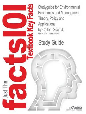 Studyguide for Environmental Economics and Management: Theory, Policy and Applications by Callan, Scott J., ISBN 9780324320671