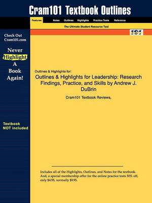 Studyguide for Leadership: Research Findings, Practice, and Skills by DuBrin, Andrew J., ISBN 9780547143965
