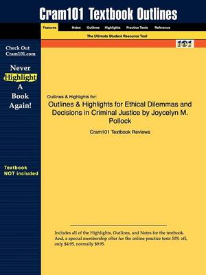 Studyguide for Ethical Dilemmas and Decisions in Criminal Justice by Pollock, Joycelyn M., ISBN 9780495600336