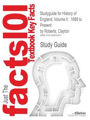 Studyguide for History of England, Volume II: 1688 to Present by Roberts, Clayton, ISBN 9780136028628
