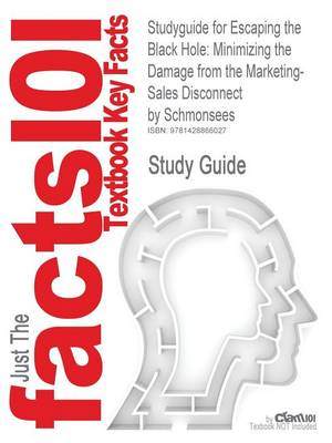 Studyguide for Escaping the Black Hole: Minimizing the Damage from the Marketing-Sales Disconnect by Schmonsees, ISBN 9780324301250