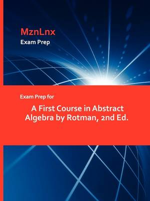 Exam Prep for a First Course in Abstract Algebra by Rotman, 2nd Ed.