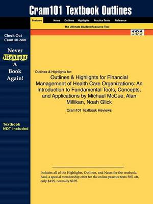 Outlines & Highlights for Financial Management of Health Care Organizations : An Introduction to Fundamental Tools, Concepts, and Applications by Michael McCue, Alan Millikan, Noah Glick