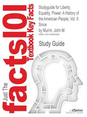 Studyguide for Liberty, Equality, Power: A History of the American People, Vol. II: Since by Murrin, John M., ISBN 9780495050568