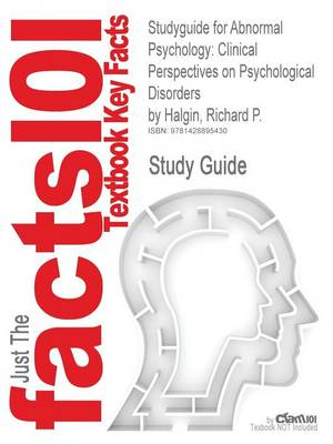 Studyguide for Abnormal Psychology: Clinical Perspectives on Psychological Disorders by Halgin, Richard P., ISBN 9780073370699