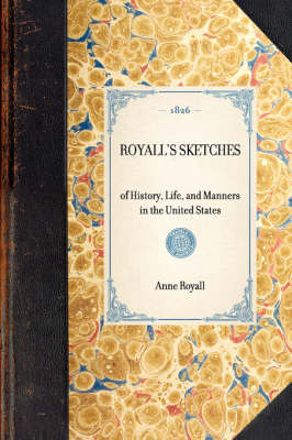 Royall's Sketches: Of History, Life, and Manners in the United States