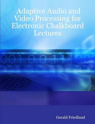 Adaptive Audio and Video Processing for Electronic Chalkboard Lectures