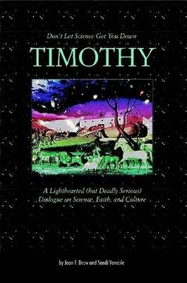 Don't Let Science Get You Down, Timothy: A Light-hearted (but Deadly Serious) Dialogue on Science, Faith, and Culture