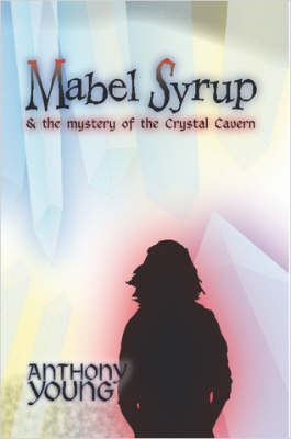 Mabel Syrup and the Mystery of the Crystal Cavern