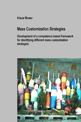 Mass Customization Strategies - Development of a Competence-based Framework for Identifying Different Mass Customization Strategies