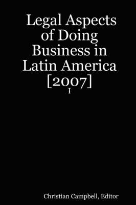 Legal Aspects of Doing Business in Latin America [2007] - I