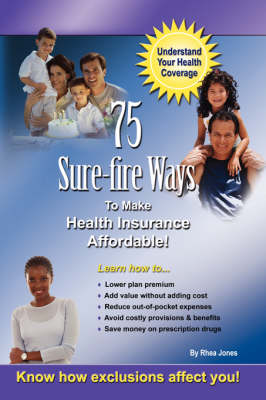75 Sure-fire Ways to Affordable & Effective Health Care Coverage!