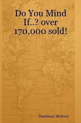 Do You Mind If..? Over 170,000 Sold!