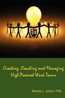 Creating, Coaching and Managing High-Powered Work Teams