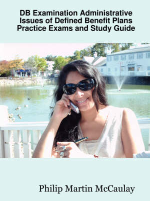 DB Examination Administrative Issues of Defined Benefit Plans Practice Exams and Study Guide