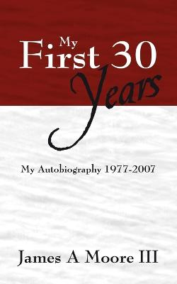 My First 30 Years: My Autobiography 1977-2007