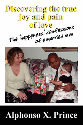 "Discovering the True Joy and Pain of Love: The ""Happyness"" Confessions of a Married Man"
