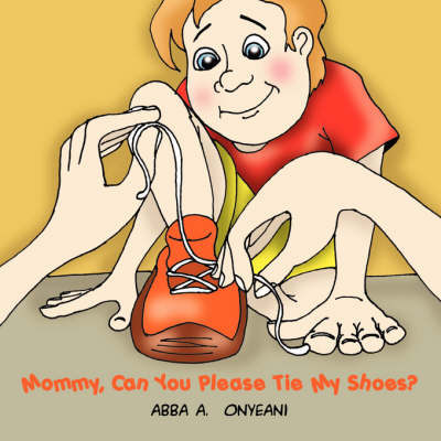 Mommy, Can You Please Tie My Shoes?