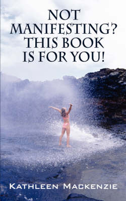 Not Manifesting? This Book Is for You!