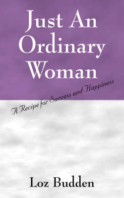 Just an Ordinary Woman: A Recipe for Success and Happiness
