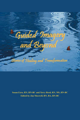 Guided Imagery and Beyond: Stories of Healing and Transformation