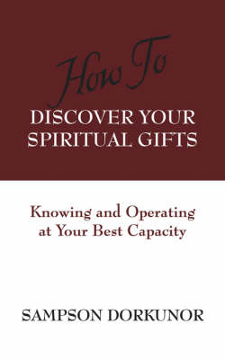 How To Discover Your Spiritual Gifts: Knowing and Operating at Your Best Capacity