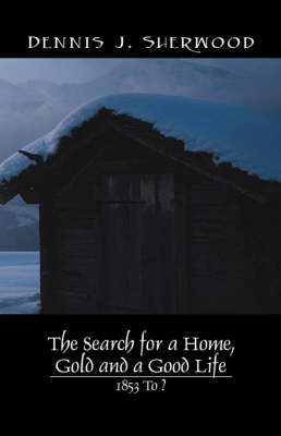 The Search for a Home, Gold and a Good Life: 1853 to ?