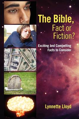 The Bible, Fact or Fiction?: Exciting and Compelling Facts to Consider