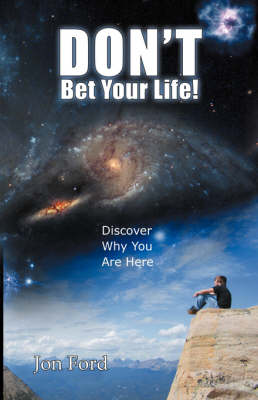 Don't Bet Your Life: Discover Why You Are Here