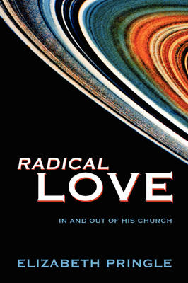 Radical Love: In and Out of His Church