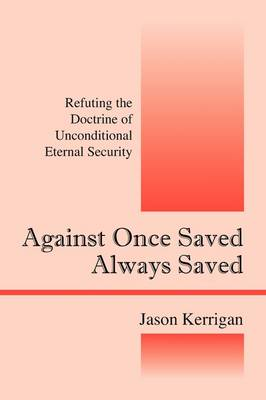 Against Once Saved Always Saved: Refuting the Doctrine of Unconditional Eternal Security