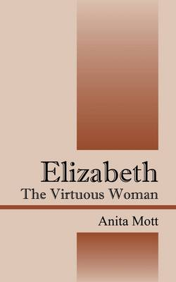 Elizabeth: The Virtuous Woman