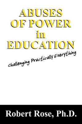 Abuses of Power in Education: Challenging Practically Everything