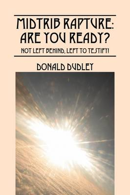 Midtrib Rapture: Are You Ready?: Not Left Behind, Left to Testify!