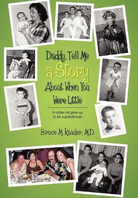 Daddy, Tell Me a Story about When You Were Little: (A Rotten Kid Grew Up to Be a Pediatrician)