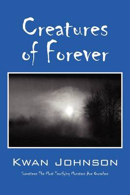 Creatures of Forever: Sometimes the Most Terrifying Monsters Are Ourselves