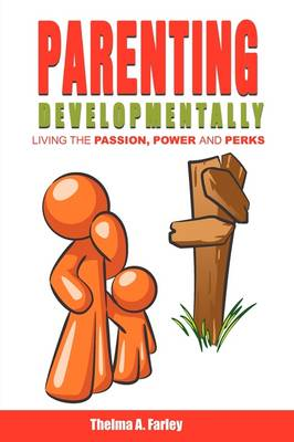 Parenting Developmentally: Living the Passion, Power and Perks
