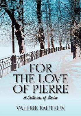 For the Love of Pierre: A Collection of Stories