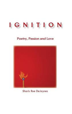 Ignition: Poetry, Passion and Love