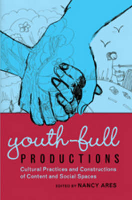 Youth-full Productions: Cultural Practices and Constructions of Content and Social Spaces