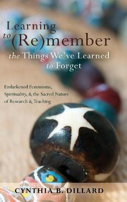 Learning to (Re)member the Things We've Learned to Forget: Endarkened Feminisms, Spirituality, and the Sacred Nature of Research and Teaching