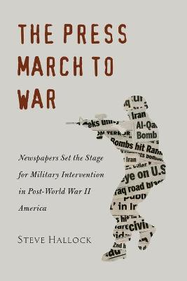 The Press March to War: Newspapers Set the Stage for Military Intervention in Post-World War II America