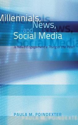 Millennials, News, and Social Media: Is News Engagement a Thing of the Past?